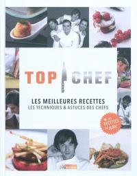Top chef : les meilleures recettes : les techniques & astuces des chefs