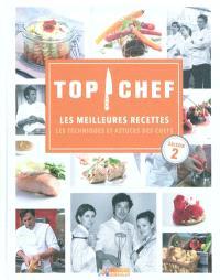 Top chef, saison 2 : les meilleures recettes : les techniques et astuces des chefs