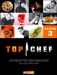 Top chef, saison 3 : les recettes des finalistes : leurs plus beaux plats