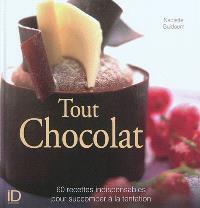 Tout chocolat : 60 recettes indispensables pour succomber à la tentation
