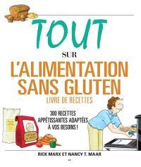 Tout sur l'alimentation sans gluten  : 300 recettes appétissantes adaptées à vos besoins!