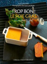 Trop bon ! Le foie gras : 31 recettes de chef