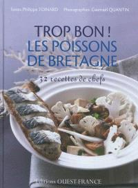 Trop bon ! les poissons de Bretagne : 32 recettes de chefs