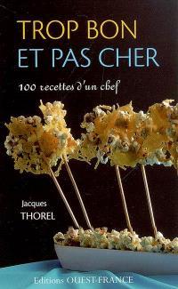 Trop bon et pas cher : 100 recettes d'un chef