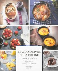 Le grand livre de la cuisine Fait maison : 450 recettes testées à la maison