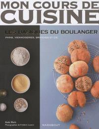 Les basiques du boulanger : pains, viennoiseries, brioches et Cie