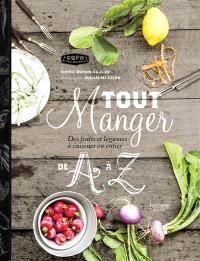 Tout manger de A à Z : des fruits et légumes à cuisiner en entier