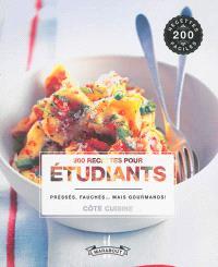 200 recettes pour étudiants : pressés, fauchés... mais gourmands !