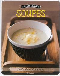 La bible des soupes : recettes des quatre saisons