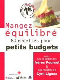 Mangez équilibré : 80 recettes pour petits budgets : avec des recettes des frères Pourcel et des recettes de Cyril Lignac