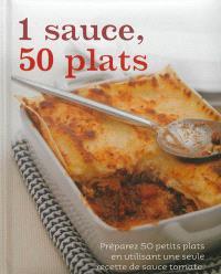 1 sauce, 50 plats : préparez 50 petits plats en utilisant une seule recette de sauce tomate