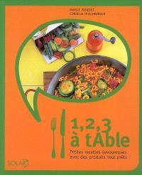 1, 2, 3, à table : petites recettes savoureuses avec des produits tout prêts