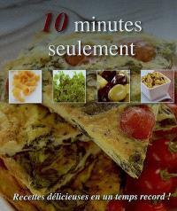 10 minutes seulement : recettes délicieuses en un temps record !