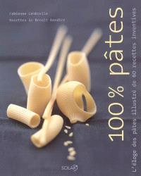 100 % pâtes : l'éloge des pâtes illustré de 60 recettes inventives