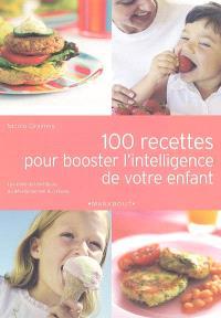100 recettes pour booster l'intelligence de votre enfant : les aliments bénéfiques au développement du cerveau