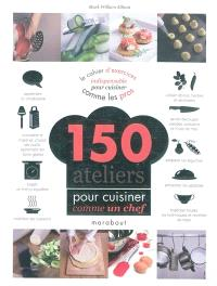 150 ateliers pour cuisiner comme un chef
