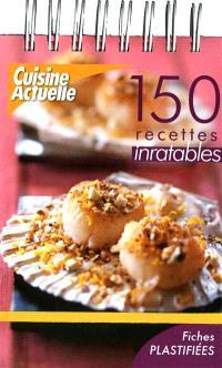 150 recettes inratables : entrées, plats, desserts
