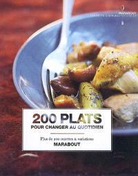 200 plats pour changer au quotidien : plus de 200 recettes & variations