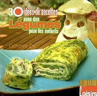 30 idées de recettes avec des légumes pour les enfants