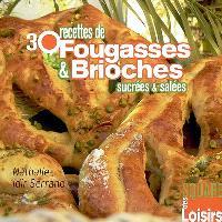 30 recettes de fougasses & brioches sucrées & salées