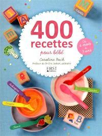 400 recettes pour bébé : de 4 mois à 3 ans