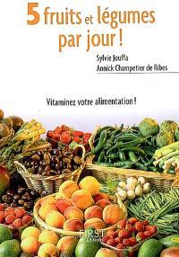 5 fruits et légumes par jour ! : mode d'emploi, recettes et menus de saison