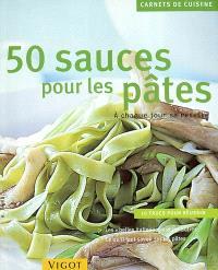 50 sauces pour les pâtes : à chaque jour sa recette : 10 trucs pour réussir