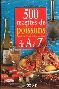 500 recettes de poissons, crustacés et fruits de mer de A à Z
