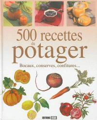 500 recettes du potager : bocaux, conserves, confitures...
