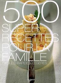 500 super recettes pour la famille : faciles, rapides, légères