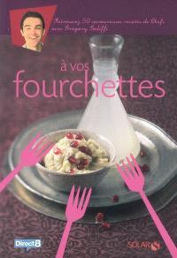 A vos fourchettes : retrouvez 50 savoureuses recettes de chefs avec Grégory Galiffi