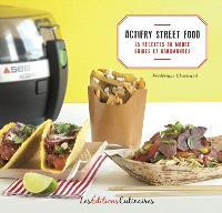 Actifry street food du monde : 25 recettes du monde saines et gourmandes