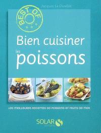 Bien cuisiner les poissons : les meileures recettes de poissons et fruits de mer