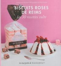 Biscuits roses de Reims : les 30 recettes culte