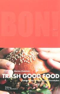 Bon ! : trash good food