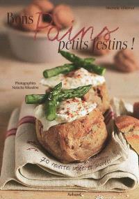 Bons pains, petits festins ! : 70 recettes salées et sucrées