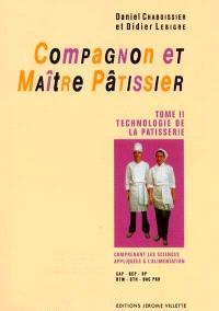 Compagnon et maître pâtissier : CAP, MC, BEP, BTM, BTH, Bac Pro. Volume 2, Technologie de la pâtisserie, comprenant les sciences appliquées à l'alimentation
