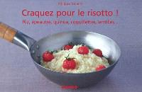 Craquez pour le risotto ! : riz, épeautre, quinoa, coquillettes, lentilles...
