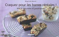Craquez pour les barres céréales ! : 100 % naturelles et gourmandes