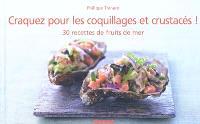 Craquez pour les coquillages et crustacés ! : 30 recettes de fruits de mer
