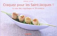 Craquez pour les Saint-Jacques ! : la star des coquillages en 30 recettes