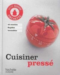 Cuisinier pressé : 40 recettes rapides inratables