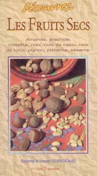 Découvrez les fruits secs : amande, arachide, noisette, noix, noix de cajou, noix de coco, pignon, pistache, sésame