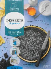 Desserts & goûters : 50 recettes en pas à pas