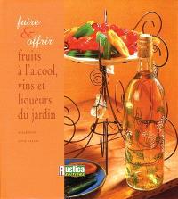 Faire et offrir les fruits à l'alcool, les vins et liqueurs