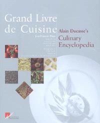 Grand livre de cuisine = Alain Ducasse's culinary encyclopedia