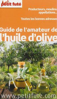 Guide de l'amateur de l'huile d'olive : producteurs, moulins, appellations... : toutes les bonnes adresses