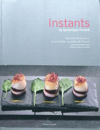 Instants : recettes et plaisirs d'un maître cuisinier de France