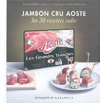 Jambon cru Aoste : les 30 recettes culte