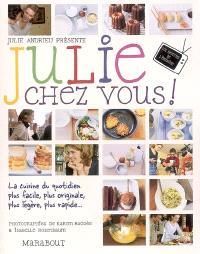 Julie chez vous ! : les recettes de l'émission Julie chez vous